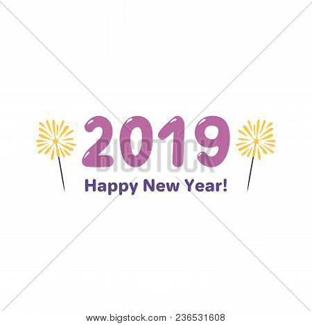 Hand Drawn Happy New Year 2019 Greeting Card, Banner Template With Numbers, Sparklers, Typography. I