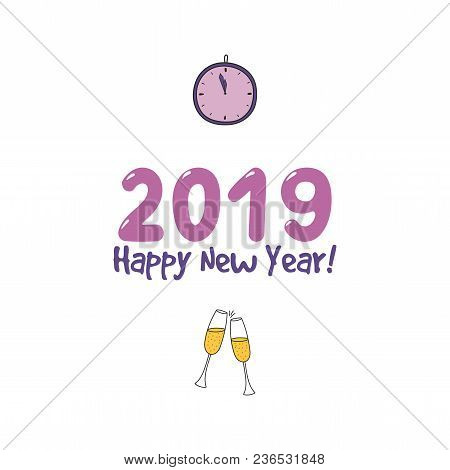 Hand Drawn Happy New Year 2019 Greeting Card, Banner Template With Clinking Champagne Glasses, Clock