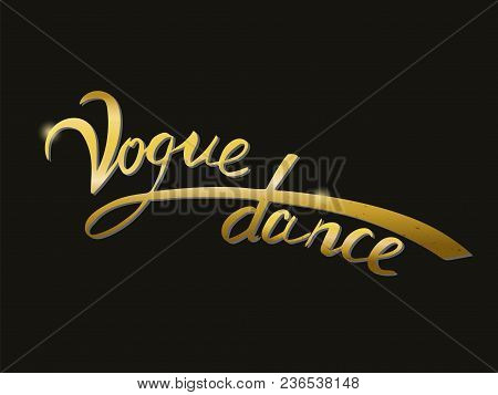 Vector Hand Lettering Vogue Dance. A New Dance Direction. Isolated Gold Text On Black Background Wit