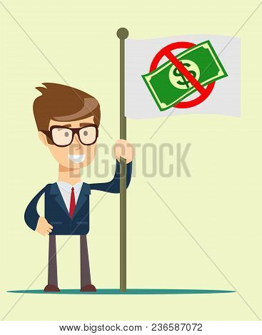 Businessman Holding In Hand Flag With Ban Of Money. Vector, Illustration, Flat