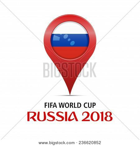 Fifa World Cup 2018. Location - Moscow, Russia. Soccer World Cup 2018. Big Red Map Marker With Flag