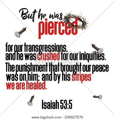 But He Was Pierced For Our Transgressions, And He Was Crushed For Our Iniquities. The Punishment Tha