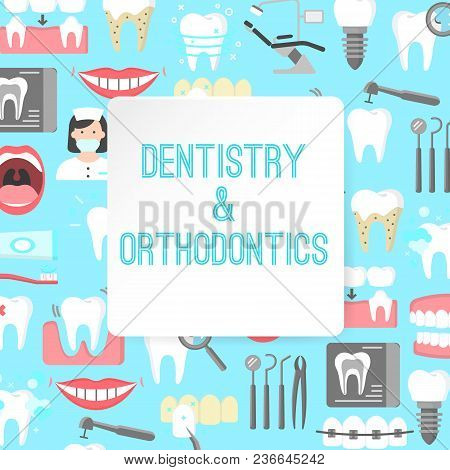 Dentistry And Orthodontics Poster With Dental Instruments Implant Oral Cavity Dentist Symbols. Flat