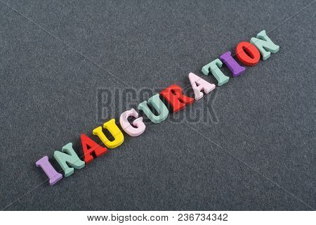 Iinauguration . English Word On Black Board Background Composed From Colorful Abc Alphabet Block Woo
