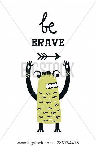 Be Brave - Funny Nursery Poster With Cute Monster And Lettering. Color Kids Vector Illustration In S