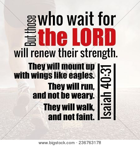 But Those Who Wait For The Lord Will Renew Their Strength. They Will Mount Up With Wings Like Eagles