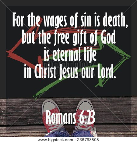 For The Wages Of Sin Is Death, But The Free Gift Of God Is Eternal Life In Christ Jesus Our Lord. Ro