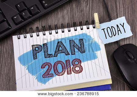 Text Sign Showing Plan 2018. Conceptual Photo Challenging Ideas Goals For New Year Motivation To Sta
