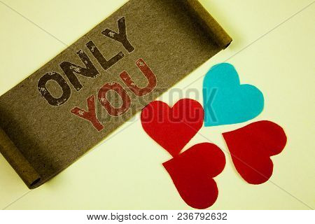 Text Sign Showing Only You. Conceptual Photo The Chosen One No Other Wanted Or Needed Romantic Expre