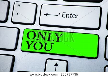 Word Writing Text Only You. Business Concept For The Chosen One No Other Wanted Or Needed Romantic E