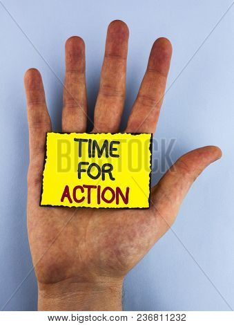 Text Sign Showing Time For Action. Conceptual Photo Do Something Now For A Particular Purpose Act In