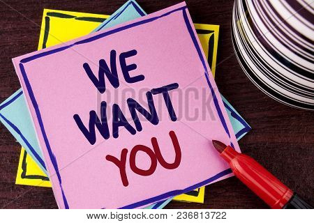Word Writing Text We Want You. Business Concept For Employee Help Wanted Workers Recruitment Headhun