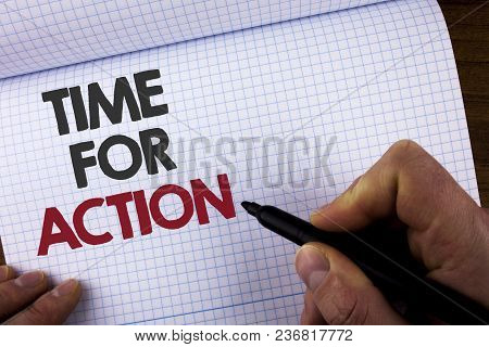 Writing Note Showing Time For Action. Business Photo Showcasing Do Something Now For A Particular Pu