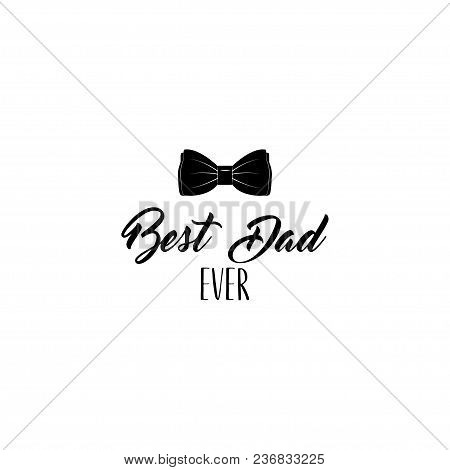 Happy Fathers Day. Bow Tie. Dad Greeting. Best Dad Ever Inscription. Dad Gift. Vector Illustration