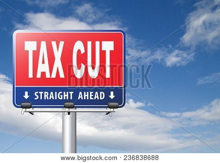 Tax cut, lower or reduce taxes and paying less, road sign billboard.