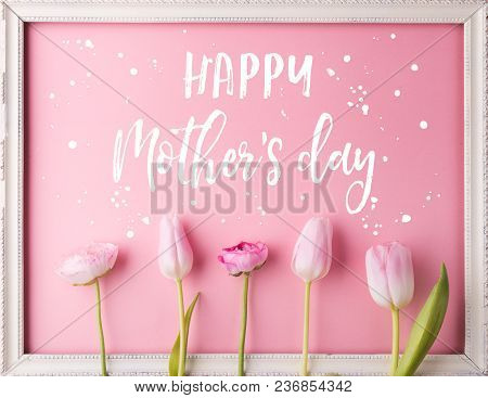 Mothers Day Composition. Happy Mothers Day Text And Flowers. Studio Shot On A Pink Background. Flat