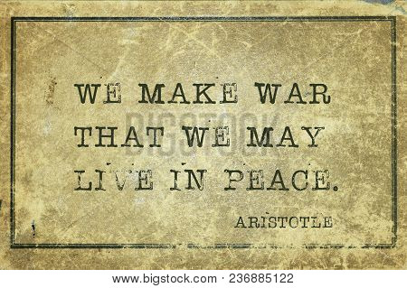 We Make War That We May Live In Peace - Ancient Greek Philosopher Aristotle Quote Printed On Grunge