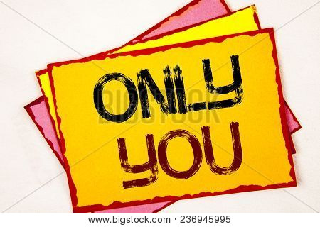 Conceptual Hand Writing Showing Only You. Business Photo Showcasing The Chosen One No Other Wanted O