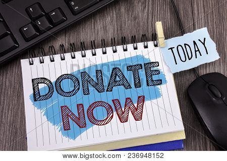 Text Sign Showing Donate Now. Conceptual Photo Give Something To Charity Be An Organ Donor Help Othe