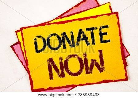 Conceptual Hand Writing Showing Donate Now. Business Photo Showcasing Give Something To Charity Be A