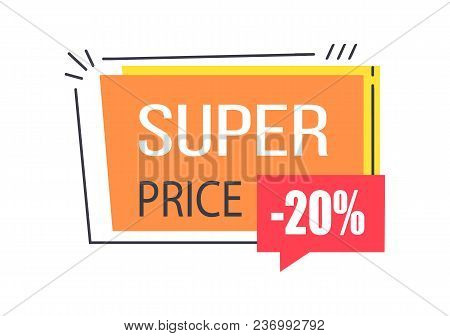 Super Price Promo Sticker In Square Shape Frame Speech Bubble 20 Discount Sale Offer Vector Illustra