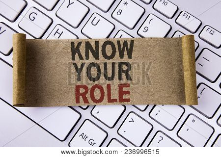 Conceptual Hand Writing Showing Know Your Role. Business Photo Showcasing Define Position In Work Or