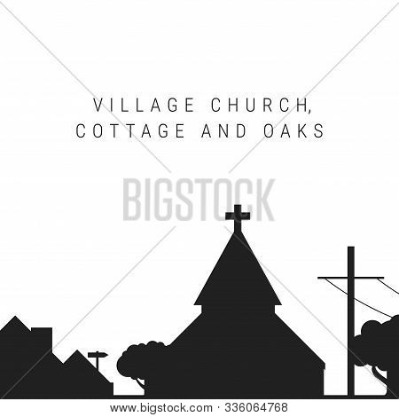 Village Church, Cottage And Oaks Black Silhouette Isolated On White. Vector Illustration. Cottage Ro