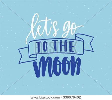 Lets Go To Moon Handwritten Color Lettering. Brushstroke Inspiring Phrase Isolated Vector Calligraph