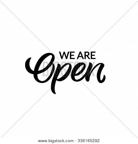 Hand Drawn Lettering Card. The Inscription: We Are Open. Perfect Design For Greeting Cards, Posters,