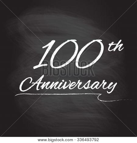 100th Anniversary Emblem Hand Drawn By Chalk. 100 Years Celebration Isolated On Blackboard Backgroun