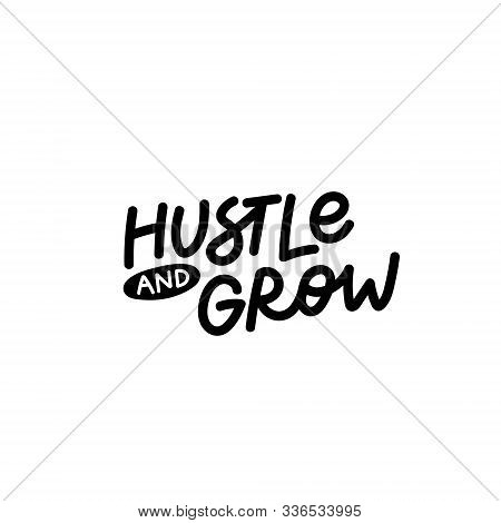 Hustle And Grow Enjoy Quote Lettering. Calligraphy Inspiration Graphic Design Typography Element. Ha