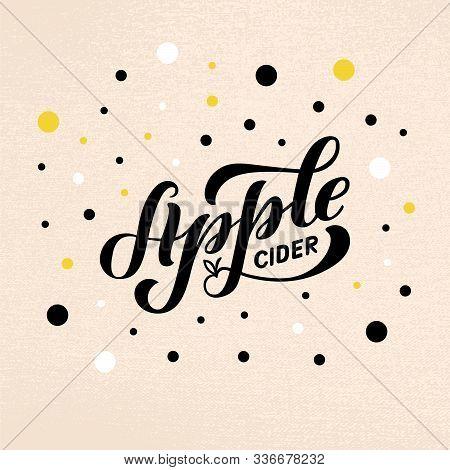 Vector Illustration Of Apple Cider Brush Lettering For Banner, Flyer, Poster, Clothes, Patisserie, B