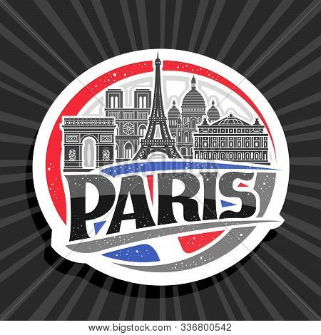 Vector Logo For Paris, Round Cut Paper Sticker With Black And White Line Draw Of Paris Landmarks, Fr