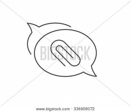 Attach Line Icon. Chat Bubble Design. Attachment Paper Clip Sign. Office Stationery Object Symbol. O