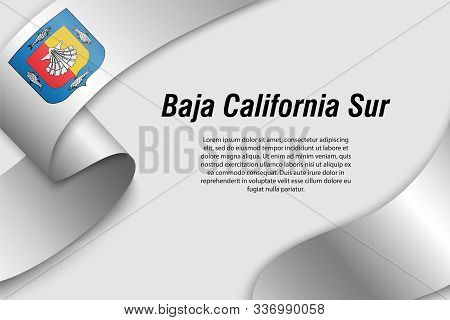 Waving Ribbon Or Banner With Flag Of Baja California Sur. State Of Mexico. Template For Poster Desig