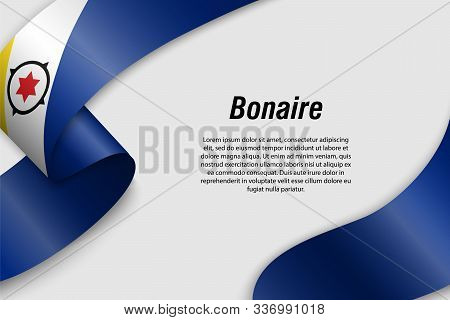 Waving Ribbon Or Banner With Flag Of Bonaire. Region Of Netherlands. Template For Poster Design
