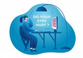 Do your eyes hurt. A woman sits at a table, rubs her eyes, works at a computer monitor. Her eyes hurt and watery. Vector flat illustration poster
