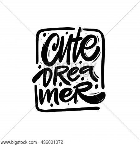 Cute Dreamer Modern Calligraphy Phrase. Lettering Typography Poster.