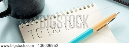 To Do List Panorama. A Paper Notepad With A Coffee Mug And A Blue Pen. The Concept Of Planning, Time