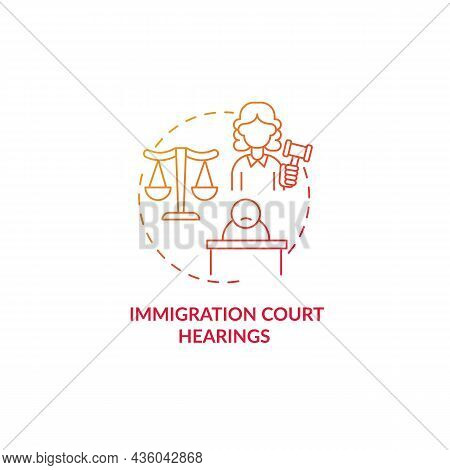 Immigration Court Hearings Gradient Red Concept Icon. Judicial Procedure On Immigration Cases. Depor