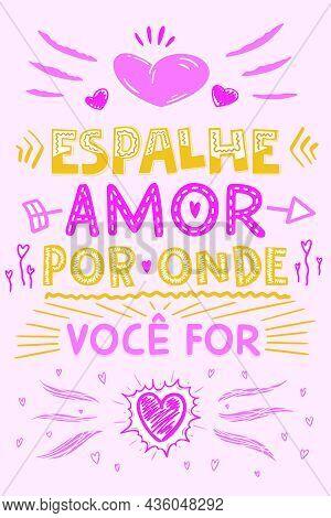 Inspirational Colorful Portuguese Phrase. Translation - Spread Love Wherever You Go