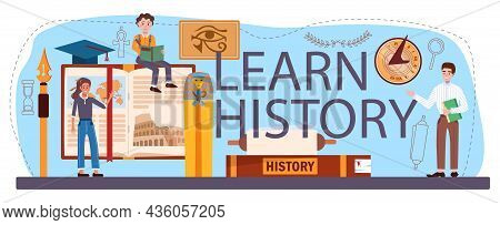 Learn History Typographic Header. History School Subject, Knowledge