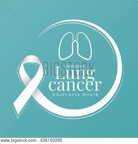 November, Lung Cancer Awareness Month Text And Line Lung Symbol In White Ribbon Made Around Circle F