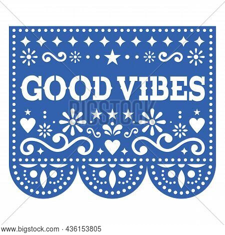 Good Vibes Mexican Papel Picado Vector Design Inspired By Traditional Cut Out Decoration With Flower
