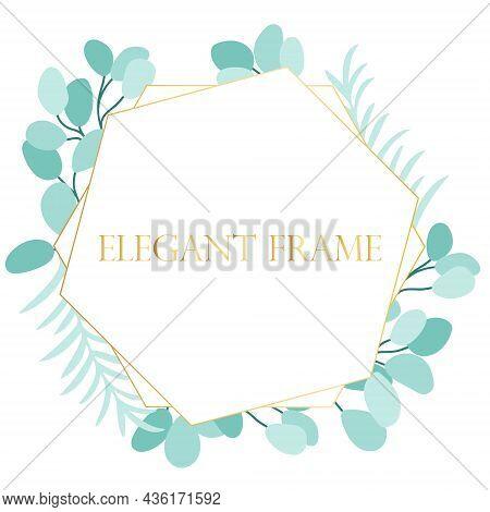 Elegant Frame With Eucalyptus Leaves Vector Illustration. Beautiful Botanical Wreath. Leafy Wreath,