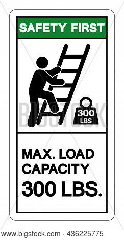 Safety First Max Ladder Capacity 300 Lbs Symbol Sign, Vector Illustration, Isolate On White Backgrou