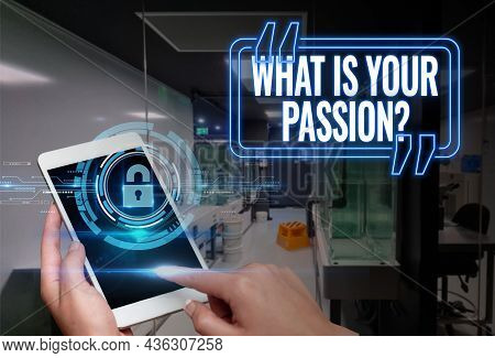 Text Sign Showing What Is Your Passion Question. Concept Meaning Asking About His Strong And Barely