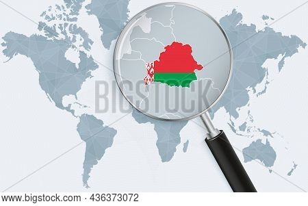 World Map With A Magnifying Glass Pointing At Belarus. Map Of Belarus With The Flag In The Loop. Vec
