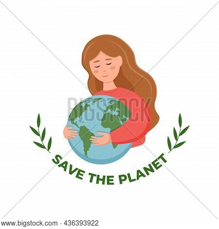 Let's Save The Planet. Cute Girl Hugs The Planet Earth. Environment Conservation Saving Concept. Ear