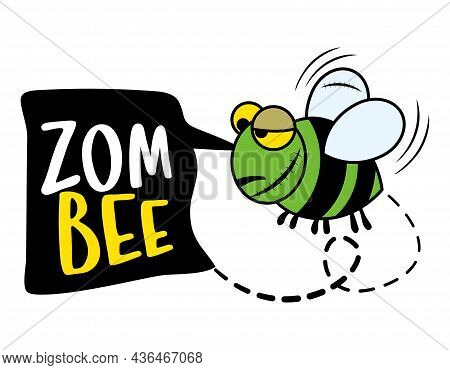 Zombie (zombie Bee Pun) - Funny Quote Design With Cute Honey Bee. Cartoon For Print. Adorable Bee Po